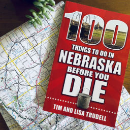 100 Things to Do in Nebraska Before You Die by Tim and Lisa Trudell